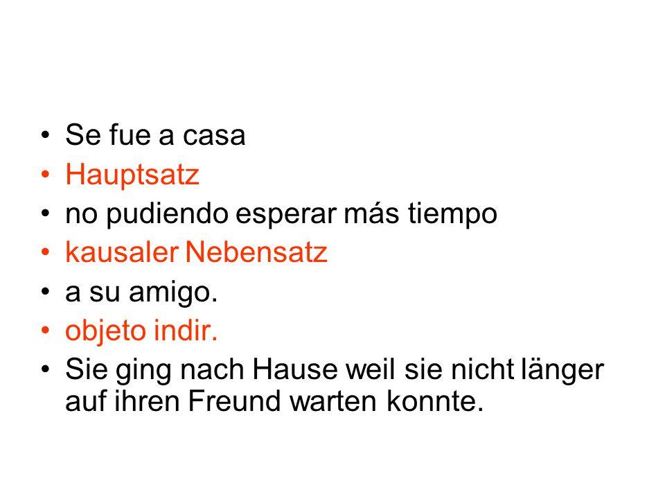Se fue a casa Hauptsatz. no pudiendo esperar más tiempo. kausaler Nebensatz. a su amigo. objeto indir.