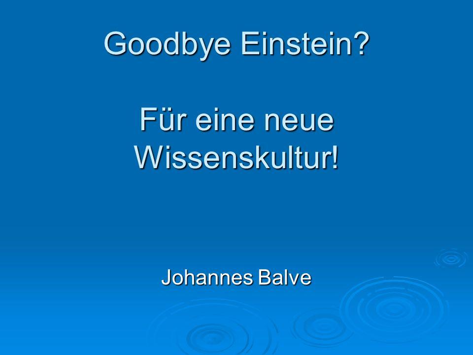 Goodbye Einstein Für eine neue Wissenskultur!