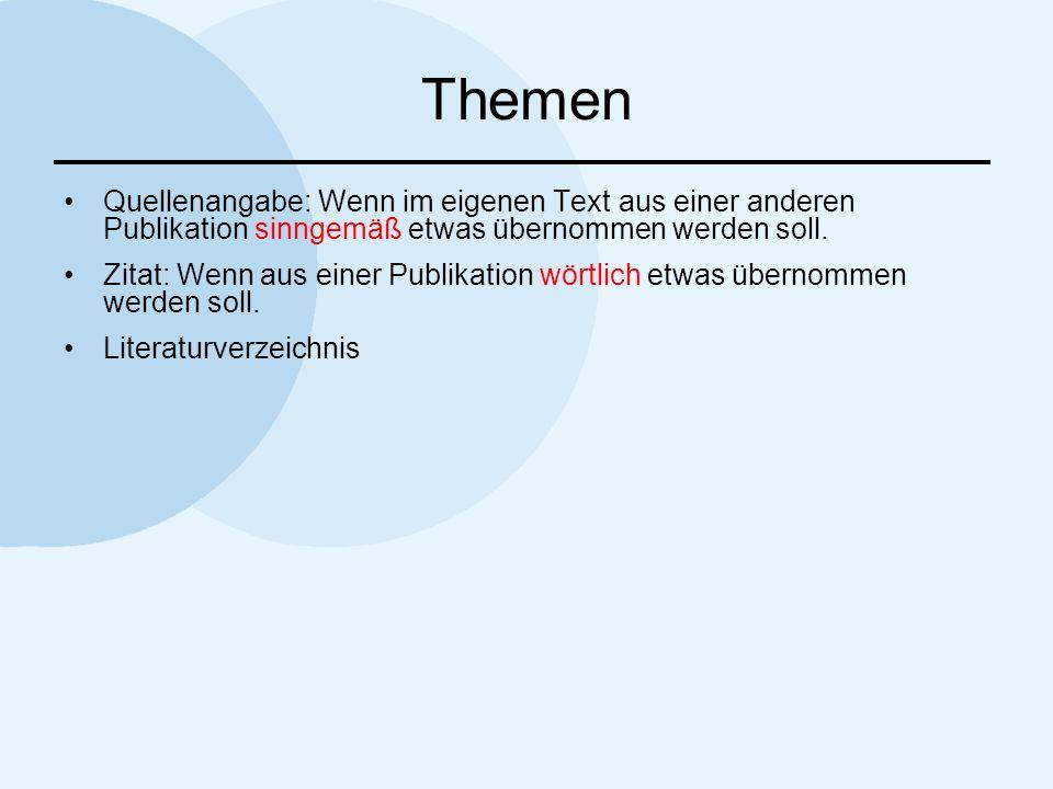 Themen Quellenangabe: Wenn im eigenen Text aus einer anderen Publikation sinngemäß etwas übernommen werden soll.