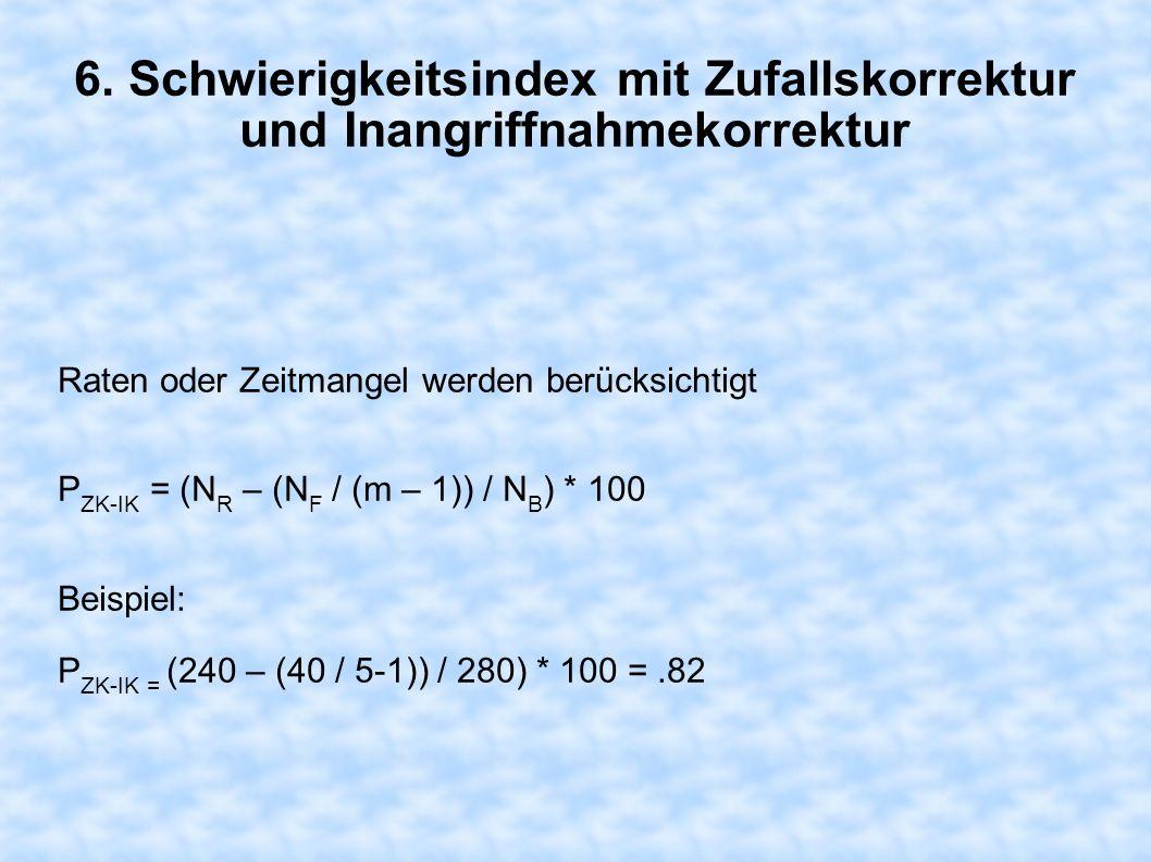 6. Schwierigkeitsindex mit Zufallskorrektur und Inangriffnahmekorrektur