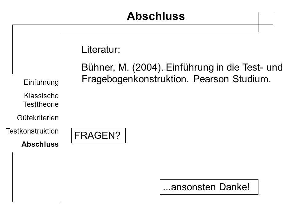 Abschluss Literatur: Bühner, M. (2004). Einführung in die Test- und Fragebogenkonstruktion. Pearson Studium.
