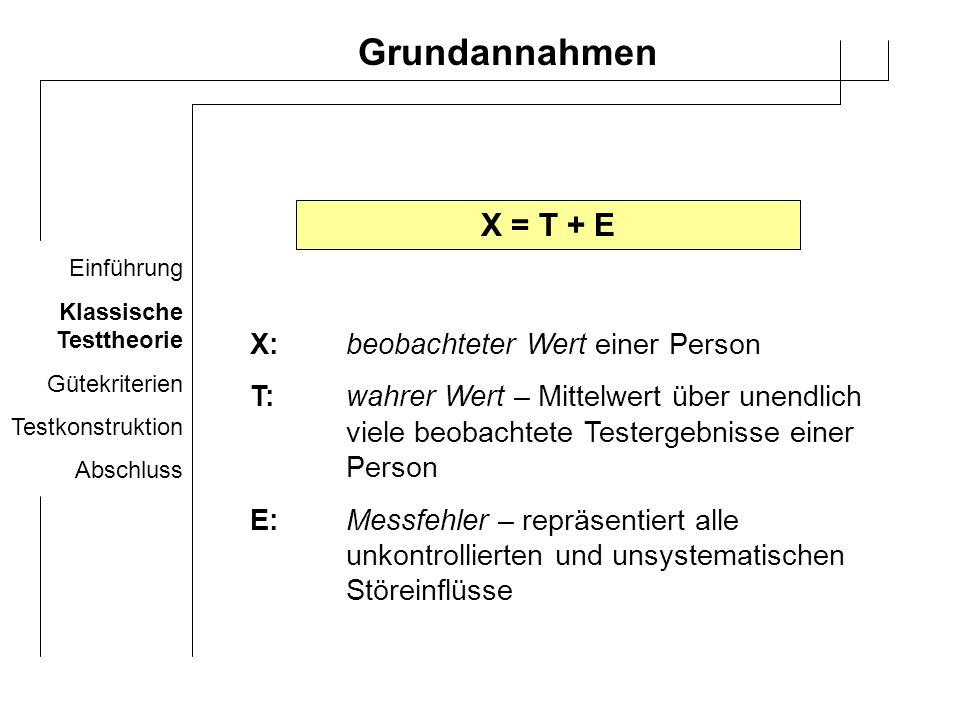 Grundannahmen X = T + E X: beobachteter Wert einer Person