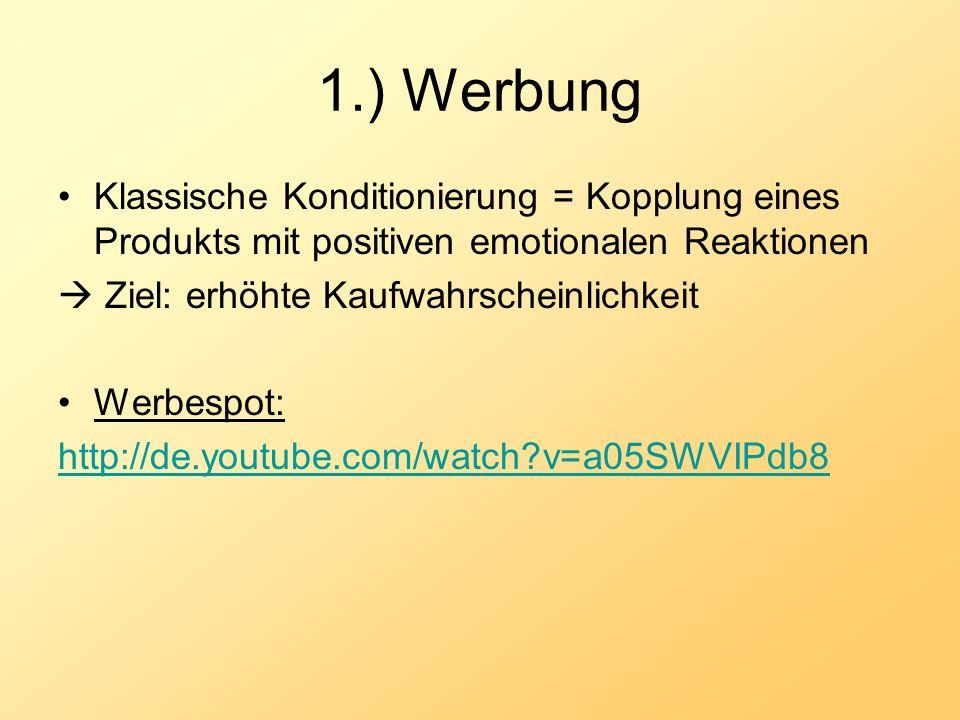 1.) Werbung Klassische Konditionierung = Kopplung eines Produkts mit positiven emotionalen Reaktionen.