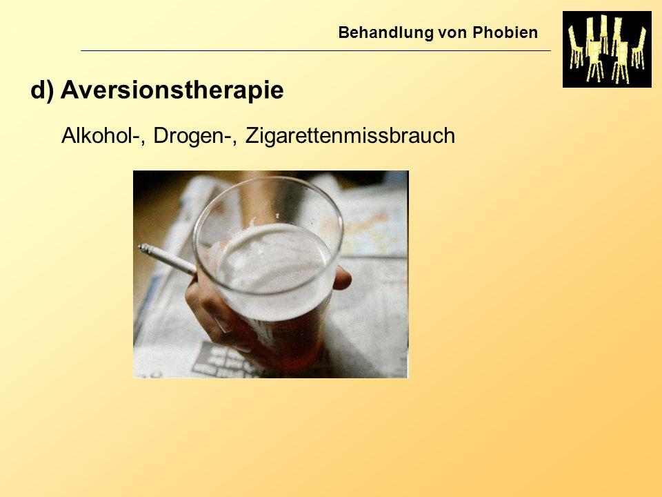 d) Aversionstherapie Alkohol-, Drogen-, Zigarettenmissbrauch