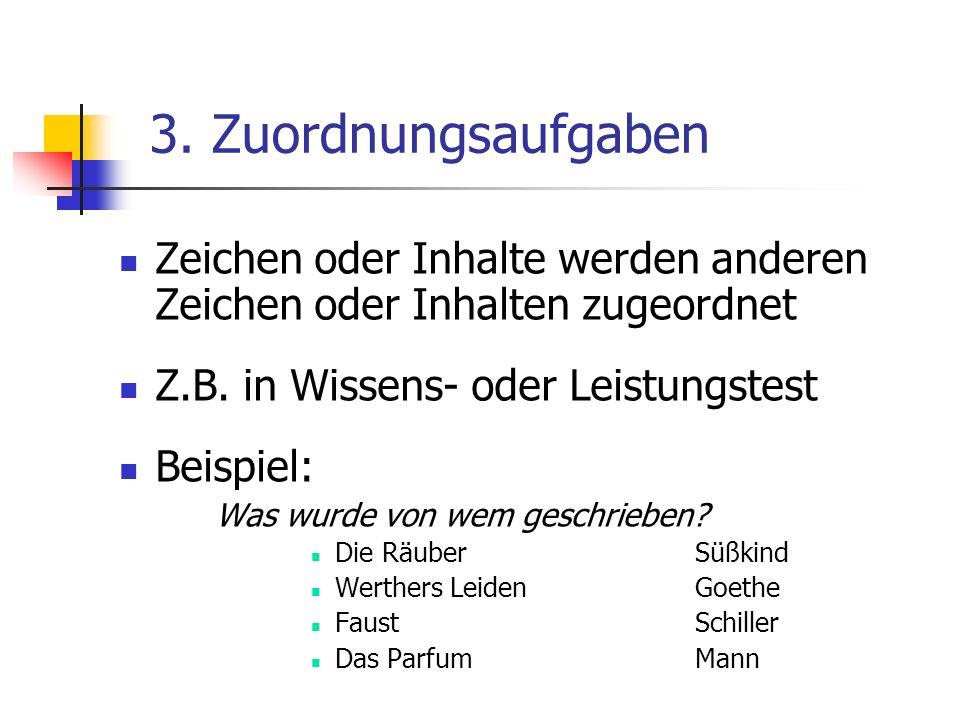3. Zuordnungsaufgaben Zeichen oder Inhalte werden anderen Zeichen oder Inhalten zugeordnet. Z.B. in Wissens- oder Leistungstest.