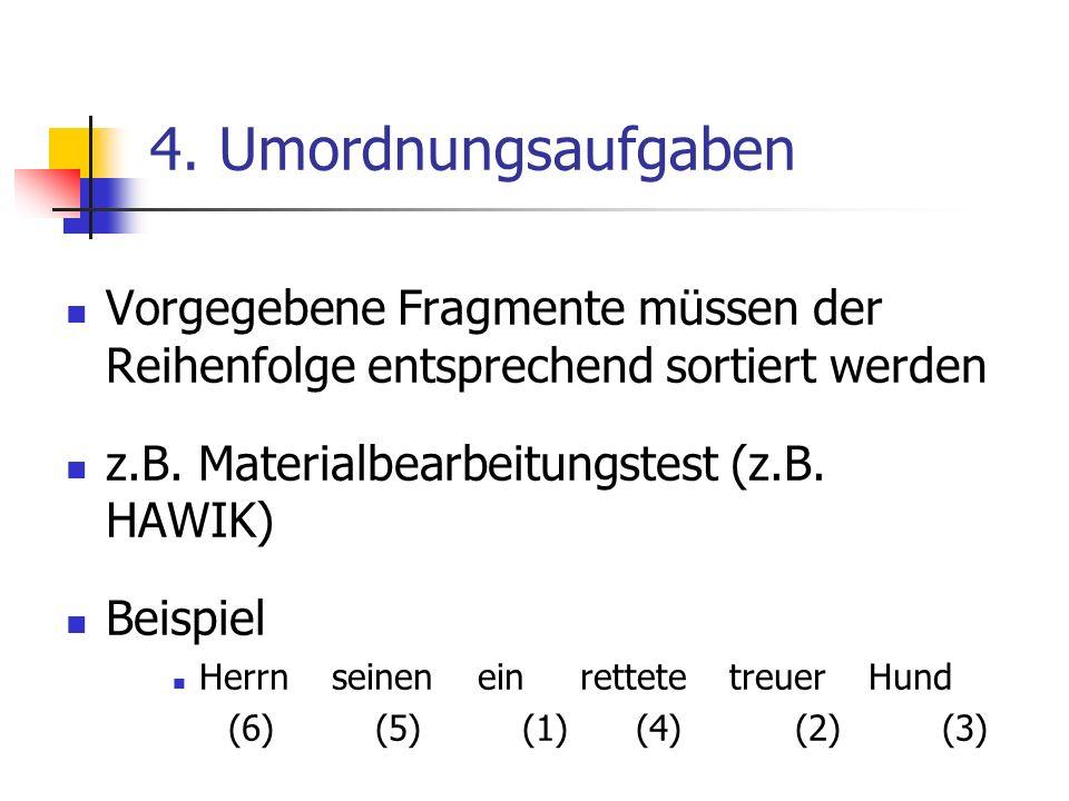 4. Umordnungsaufgaben Vorgegebene Fragmente müssen der Reihenfolge entsprechend sortiert werden. z.B. Materialbearbeitungstest (z.B. HAWIK)