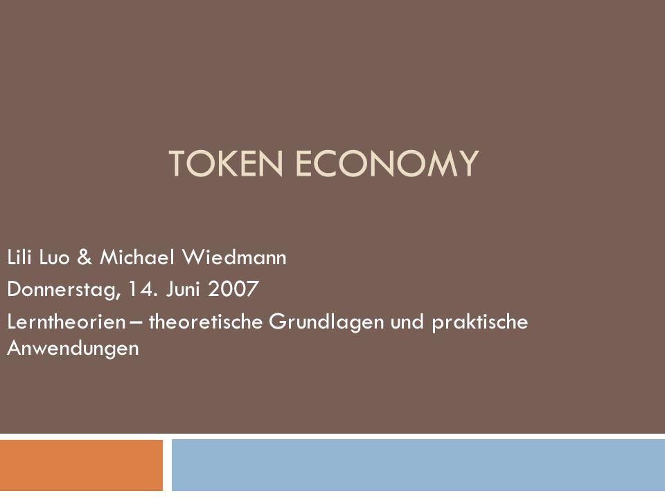 Token Economy Lili Luo & Michael Wiedmann Donnerstag, 14. Juni 2007