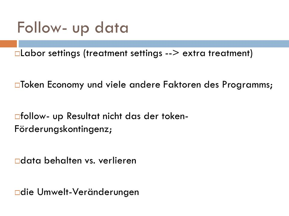 Follow- up data Labor settings (treatment settings --> extra treatment)‏ Token Economy und viele andere Faktoren des Programms;
