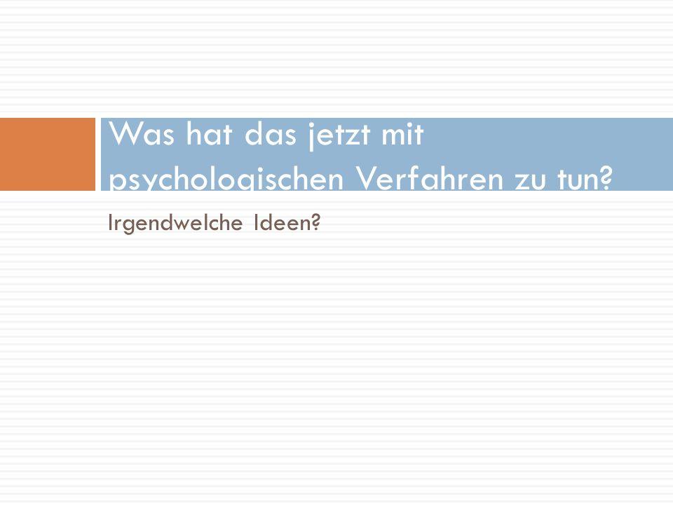Was hat das jetzt mit psychologischen Verfahren zu tun