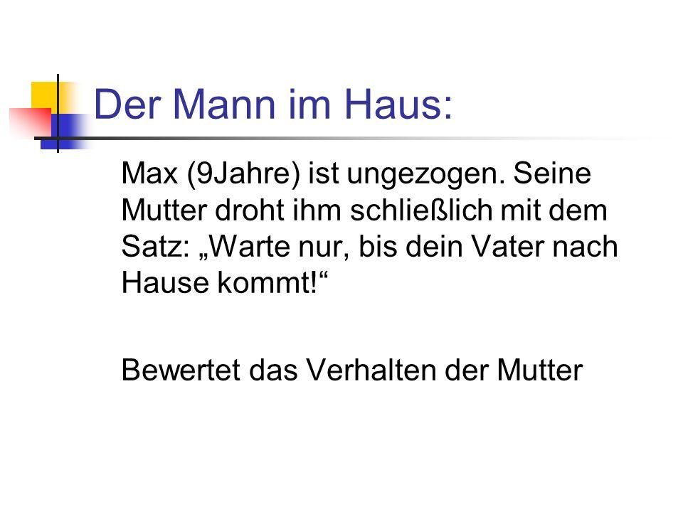 """Der Mann im Haus: Max (9Jahre) ist ungezogen. Seine Mutter droht ihm schließlich mit dem Satz: """"Warte nur, bis dein Vater nach Hause kommt!"""