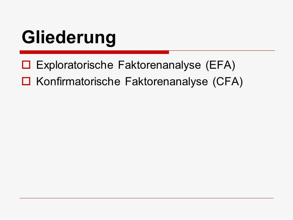 Gliederung Exploratorische Faktorenanalyse (EFA)