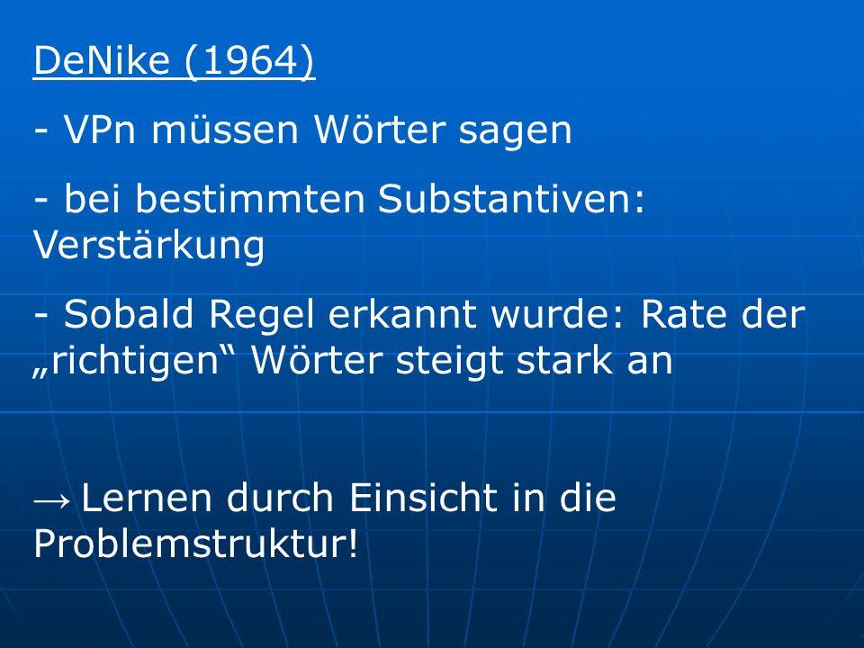 DeNike (1964) VPn müssen Wörter sagen. bei bestimmten Substantiven: Verstärkung.