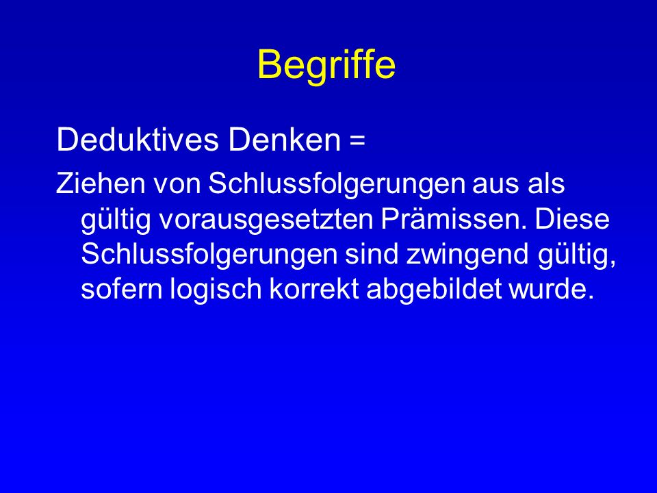 Begriffe Deduktives Denken =