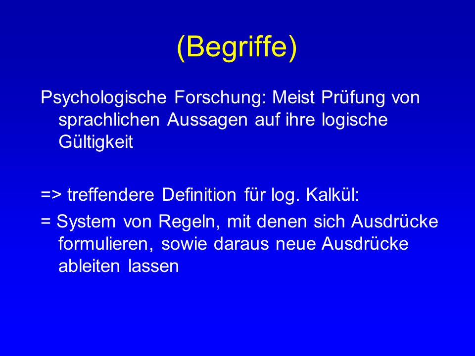 (Begriffe) Psychologische Forschung: Meist Prüfung von sprachlichen Aussagen auf ihre logische Gültigkeit.