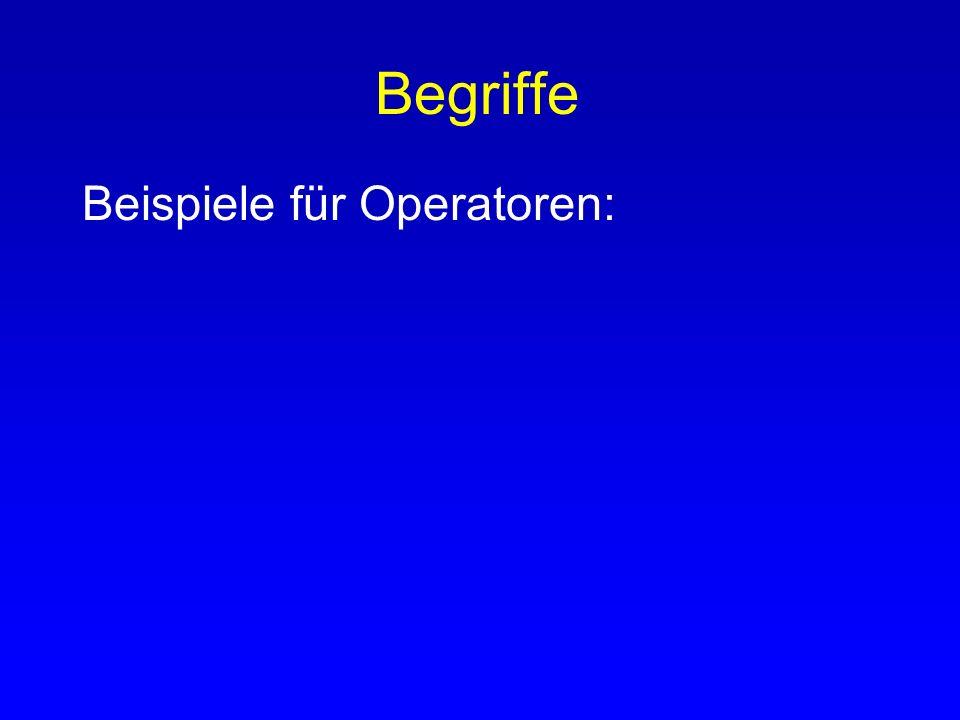 Begriffe Beispiele für Operatoren: