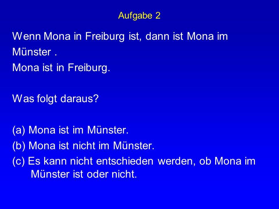 Wenn Mona in Freiburg ist, dann ist Mona im Münster .