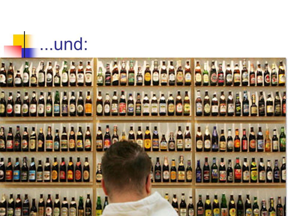 ...und: Konditionierung auf alle Sorten von Alkoholika!