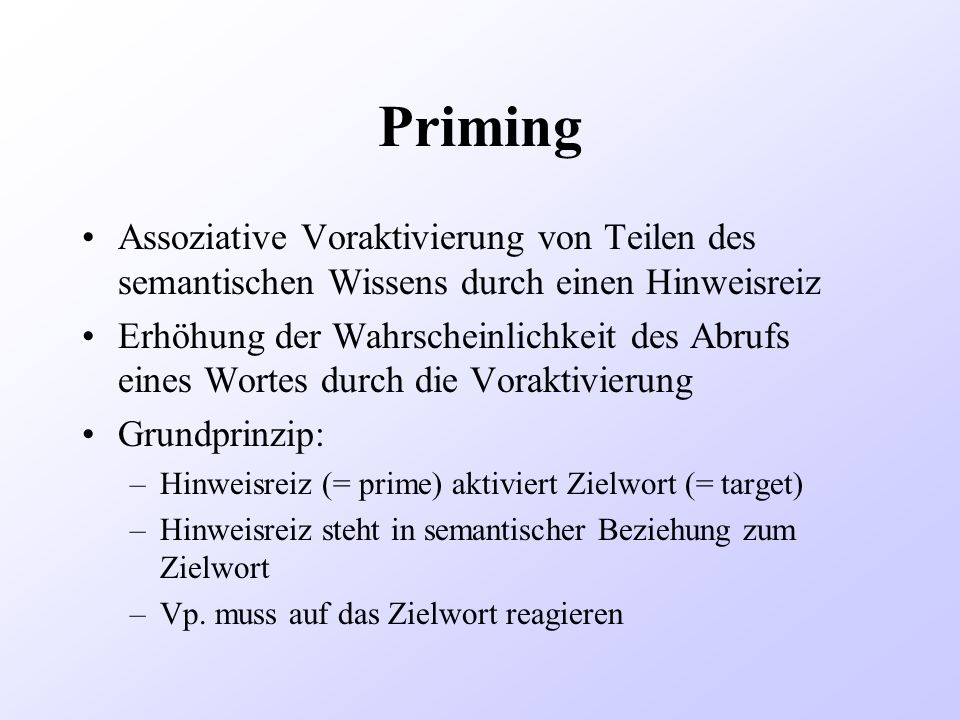 PrimingAssoziative Voraktivierung von Teilen des semantischen Wissens durch einen Hinweisreiz.