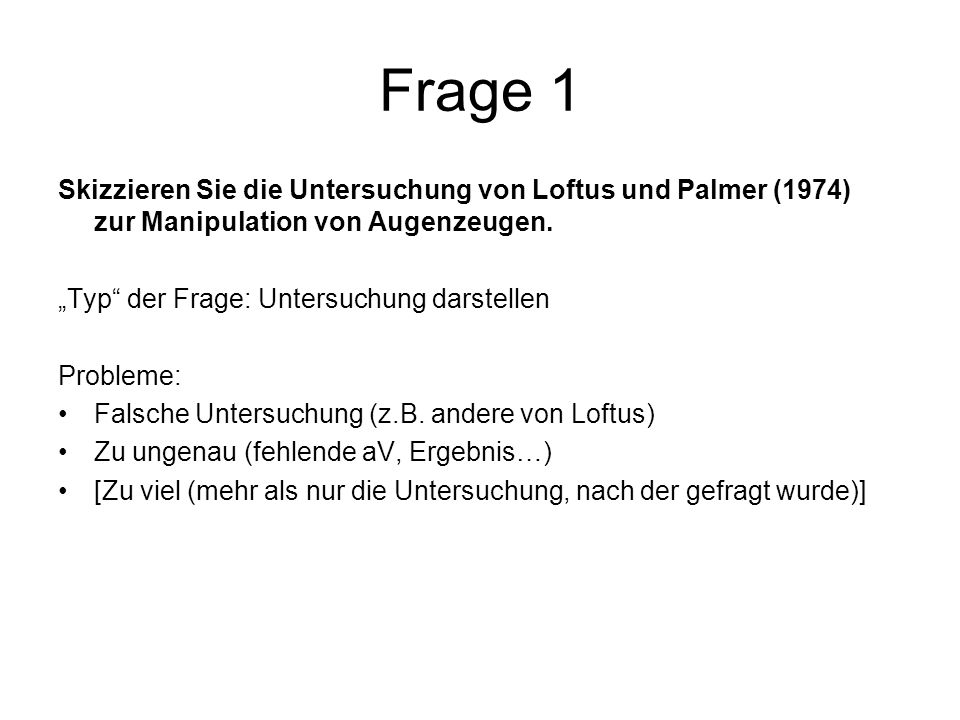 Frage 1 Skizzieren Sie die Untersuchung von Loftus und Palmer (1974) zur Manipulation von Augenzeugen.