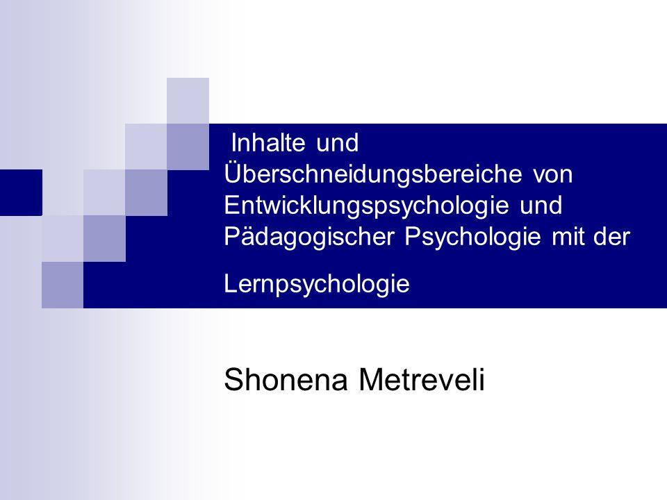 Inhalte und Überschneidungsbereiche von Entwicklungspsychologie und Pädagogischer Psychologie mit der Lernpsychologie