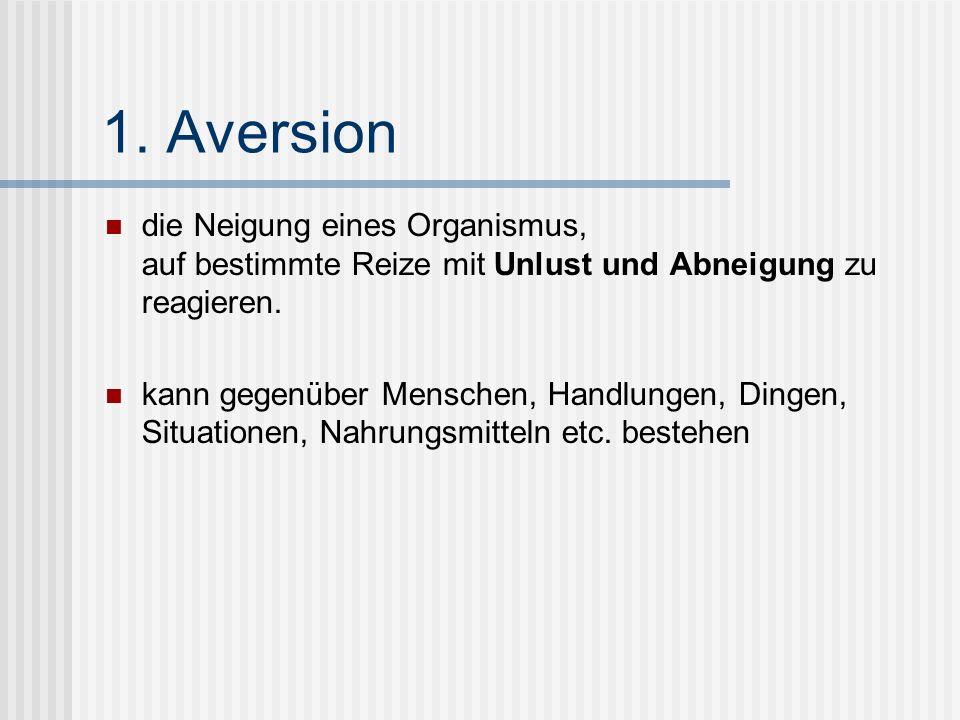 1. Aversion die Neigung eines Organismus, auf bestimmte Reize mit Unlust und Abneigung zu reagieren.