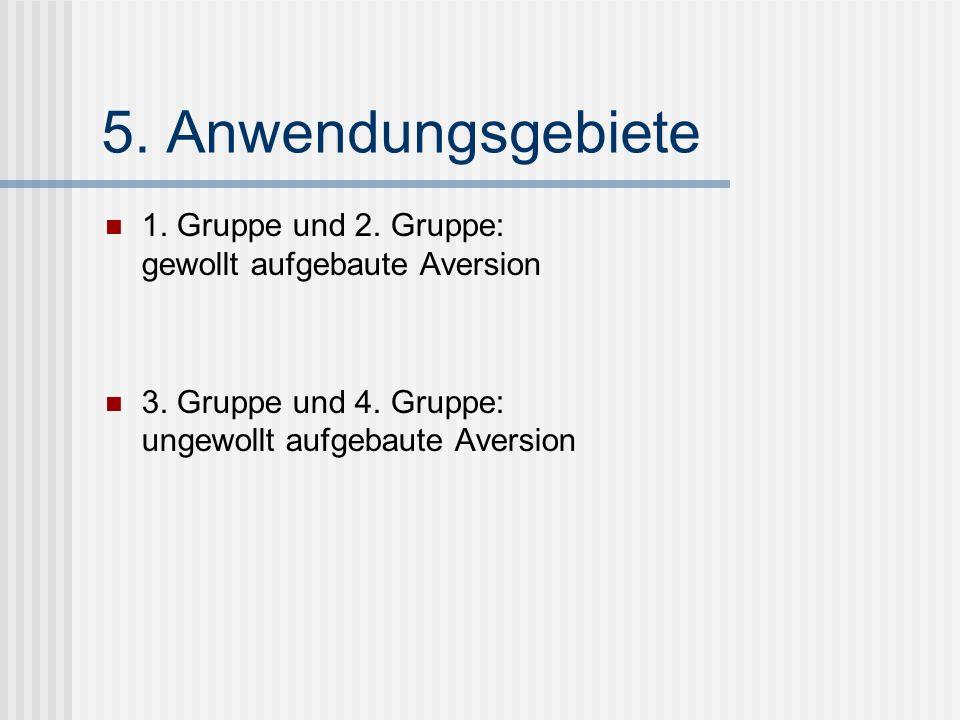 5. Anwendungsgebiete 1. Gruppe und 2. Gruppe: gewollt aufgebaute Aversion.