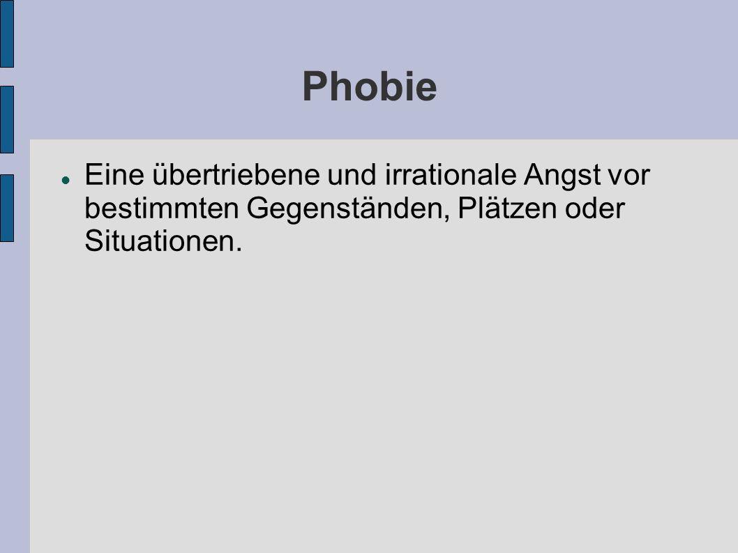 PhobieEine übertriebene und irrationale Angst vor bestimmten Gegenständen, Plätzen oder Situationen.