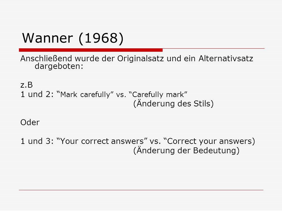 Wanner (1968) Anschließend wurde der Originalsatz und ein Alternativsatz dargeboten: z.B. 1 und 2: Mark carefully vs. Carefully mark