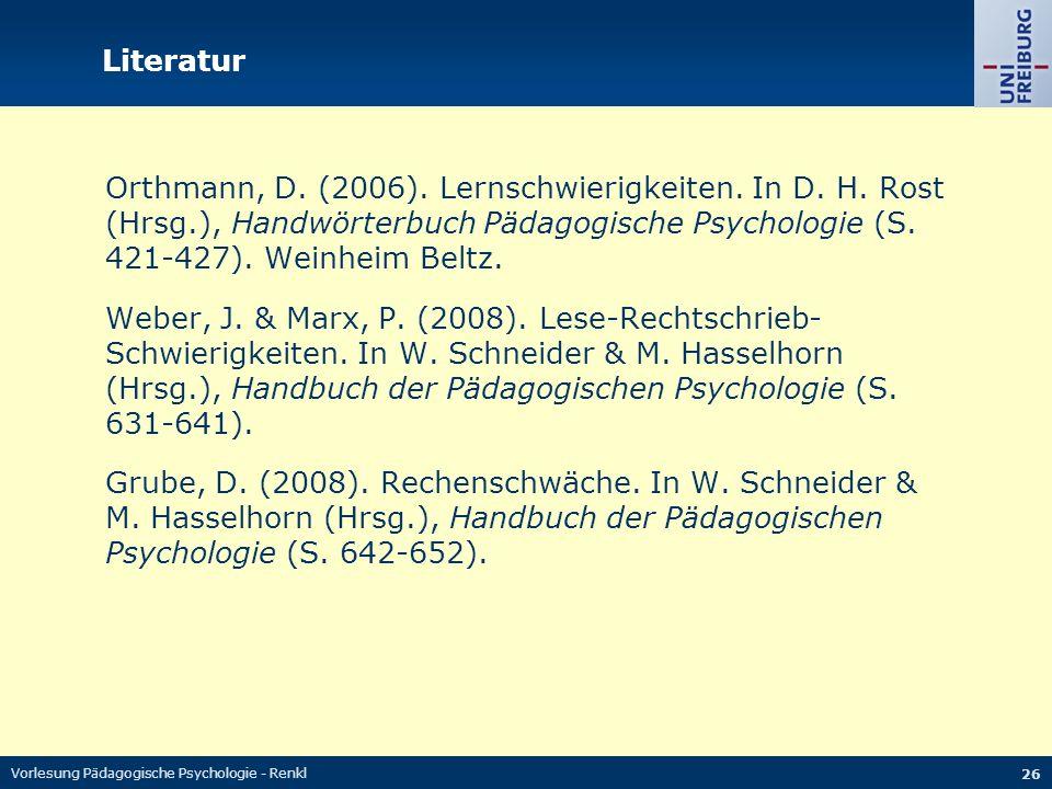 Literatur Orthmann, D. (2006). Lernschwierigkeiten. In D. H. Rost (Hrsg.), Handwörterbuch Pädagogische Psychologie (S. 421-427). Weinheim Beltz.