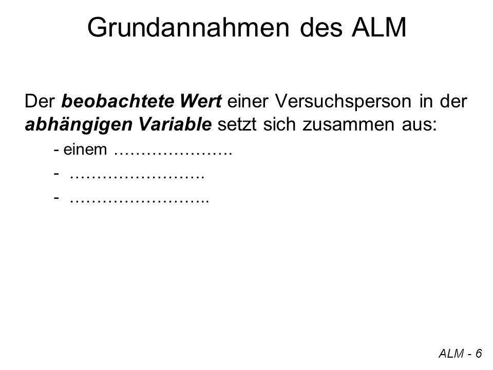Grundannahmen des ALMDer beobachtete Wert einer Versuchsperson in der abhängigen Variable setzt sich zusammen aus: