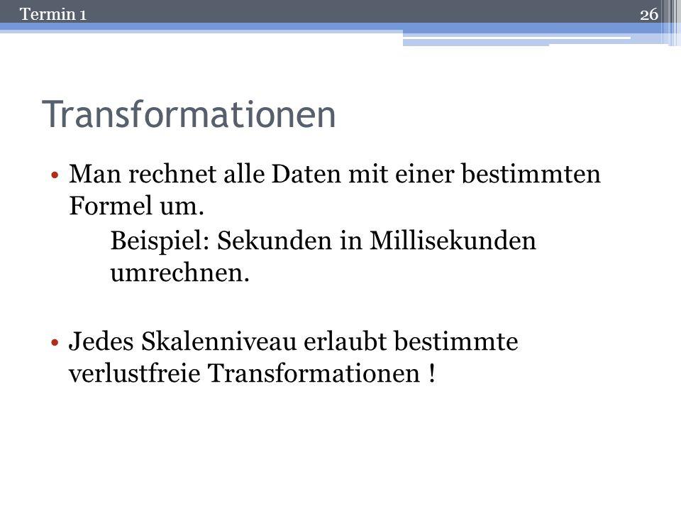 Transformationen Man rechnet alle Daten mit einer bestimmten Formel um. Beispiel: Sekunden in Millisekunden umrechnen.