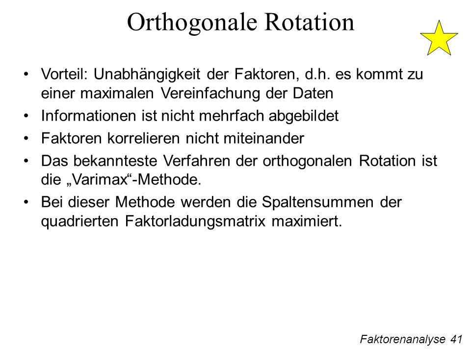 Orthogonale Rotation Vorteil: Unabhängigkeit der Faktoren, d.h. es kommt zu einer maximalen Vereinfachung der Daten.