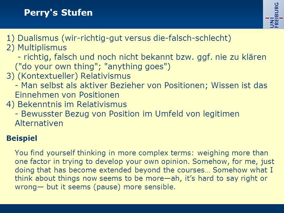 Perry s Stufen 1) Dualismus (wir-richtig-gut versus die-falsch-schlecht) 2) Multiplismus.