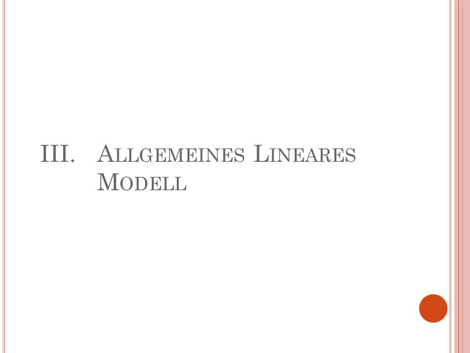 III. Allgemeines Lineares Modell