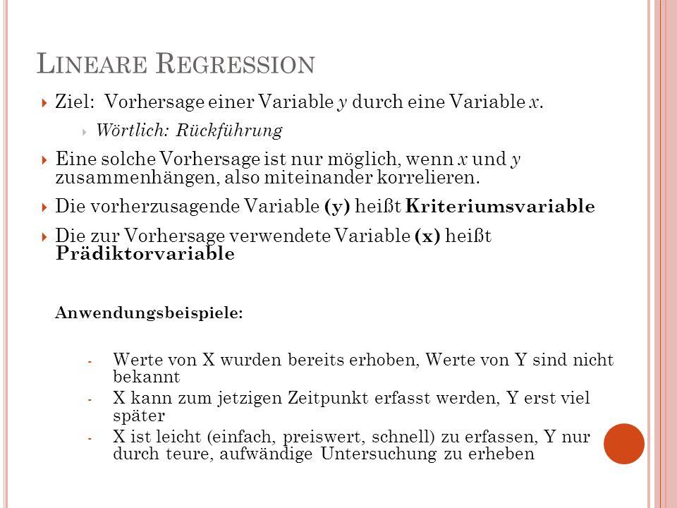 Lineare Regression Ziel: Vorhersage einer Variable y durch eine Variable x. Wörtlich: Rückführung.