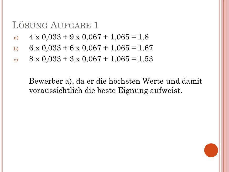 Lösung Aufgabe 14 x 0,033 + 9 x 0,067 + 1,065 = 1,8. 6 x 0,033 + 6 x 0,067 + 1,065 = 1,67. 8 x 0,033 + 3 x 0,067 + 1,065 = 1,53.