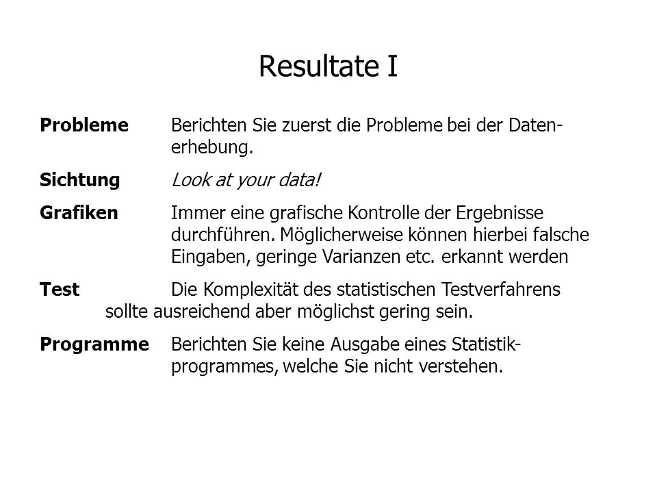 Resultate IProbleme Berichten Sie zuerst die Probleme bei der Daten- erhebung. Sichtung Look at your data!