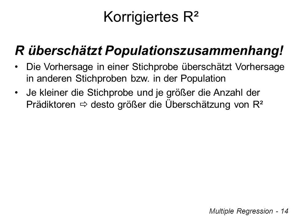 Korrigiertes R² R überschätzt Populationszusammenhang!