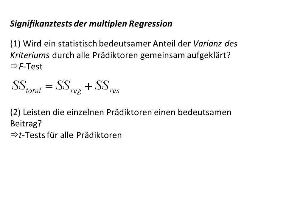 Signifikanztests der multiplen Regression (1) Wird ein statistisch bedeutsamer Anteil der Varianz des Kriteriums durch alle Prädiktoren gemeinsam aufgeklärt.