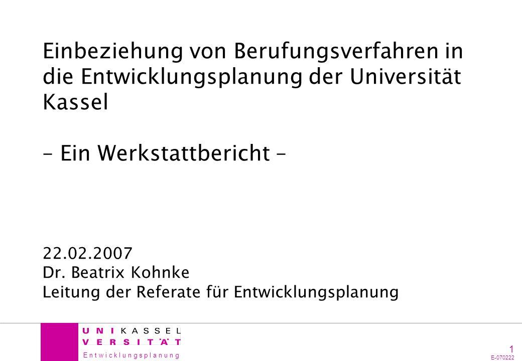Einbeziehung von Berufungsverfahren in die Entwicklungsplanung der Universität Kassel – Ein Werkstattbericht – 22.02.2007 Dr.