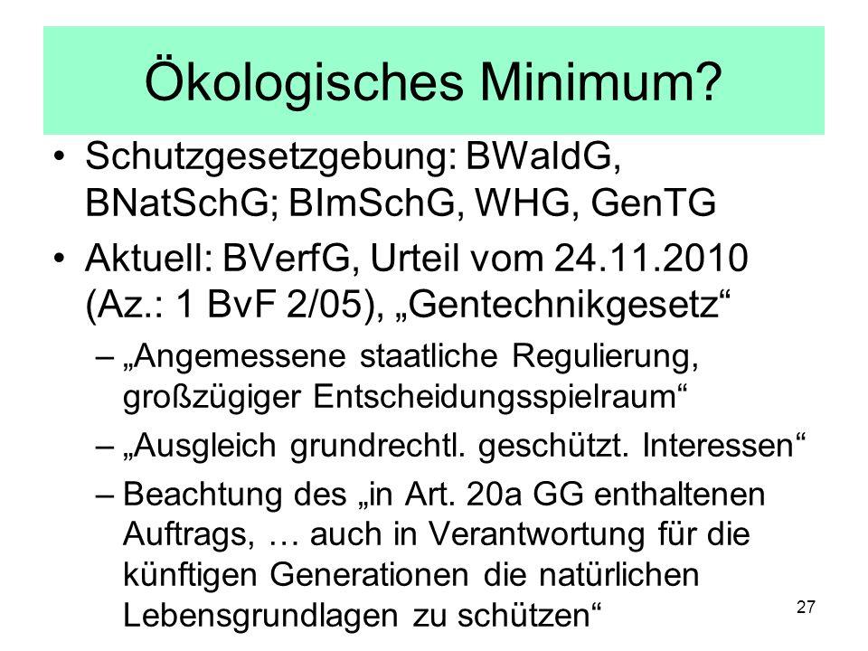 Ökologisches Minimum Schutzgesetzgebung: BWaldG, BNatSchG; BImSchG, WHG, GenTG.