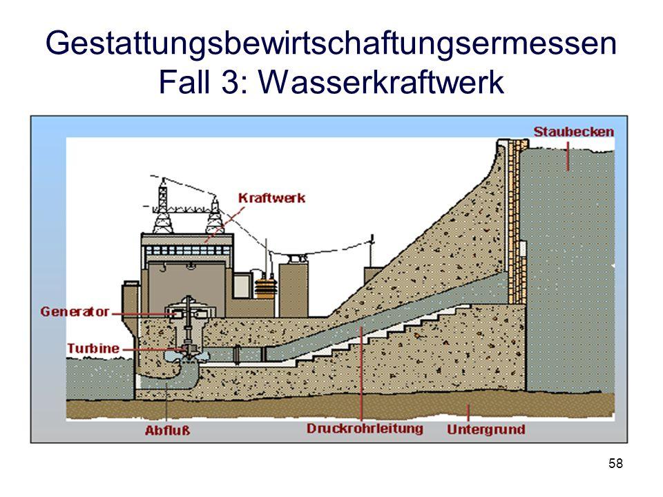 Gestattungsbewirtschaftungsermessen Fall 3: Wasserkraftwerk