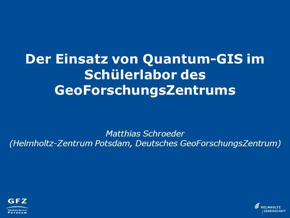Der Einsatz von Quantum-GIS im Schülerlabor des GeoForschungsZentrums