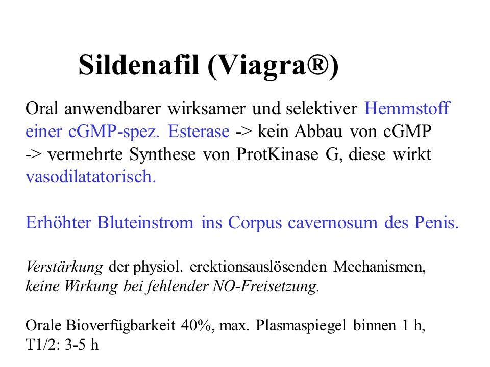 Sildenafil (Viagra®)Oral anwendbarer wirksamer und selektiver Hemmstoff einer cGMP-spez. Esterase -> kein Abbau von cGMP.
