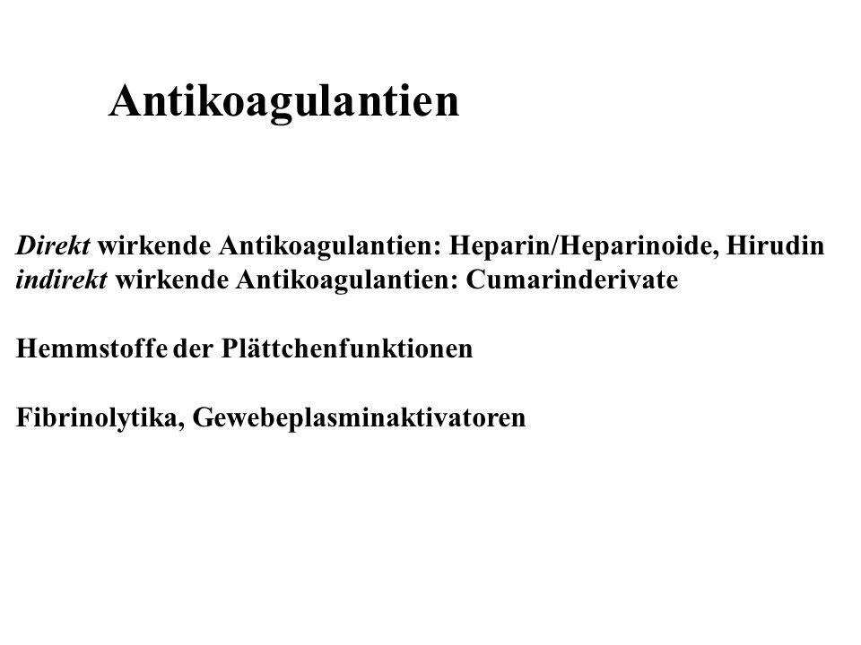 Antikoagulantien Direkt wirkende Antikoagulantien: Heparin/Heparinoide, Hirudin. indirekt wirkende Antikoagulantien: Cumarinderivate.