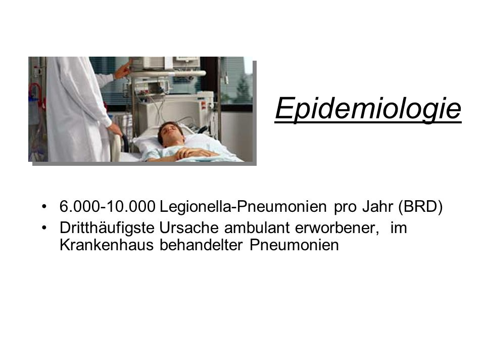 Epidemiologie 6.000-10.000 Legionella-Pneumonien pro Jahr (BRD)