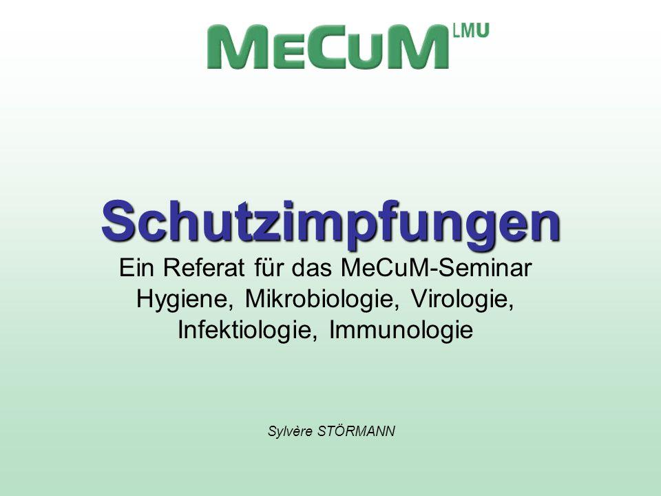 Schutzimpfungen Ein Referat für das MeCuM-Seminar Hygiene, Mikrobiologie, Virologie, Infektiologie, Immunologie.