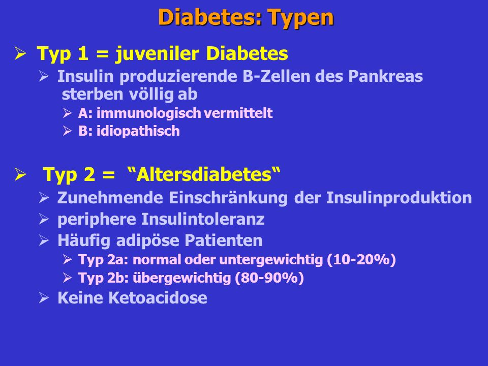 Diabetes: Typen Typ 1 = juveniler Diabetes Typ 2 = Altersdiabetes
