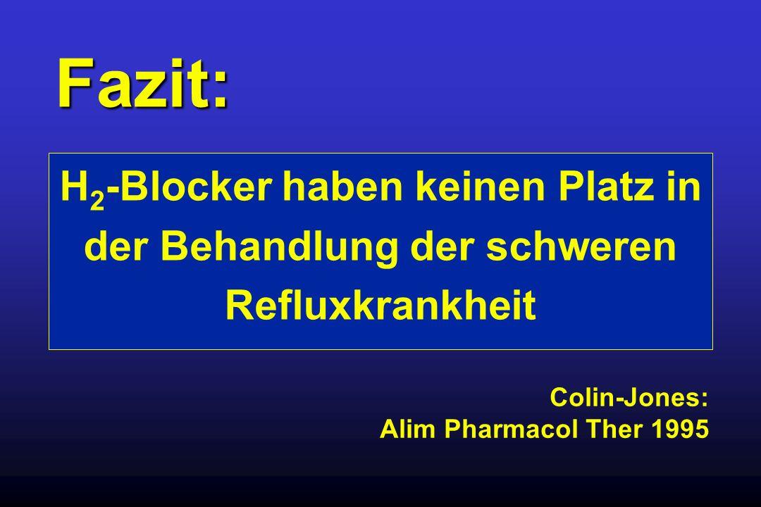 Fazit: H2-Blocker haben keinen Platz in der Behandlung der schweren Refluxkrankheit.