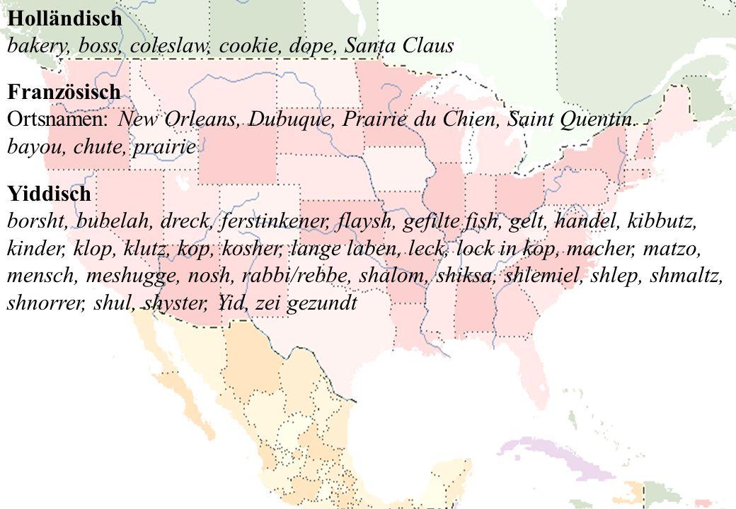Holländisch bakery, boss, coleslaw, cookie, dope, Santa Claus. Französisch. Ortsnamen: New Orleans, Dubuque, Prairie du Chien, Saint Quentin.